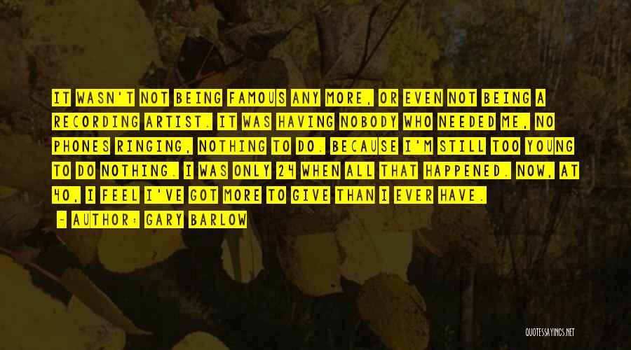 I Have Nothing To Give Quotes By Gary Barlow