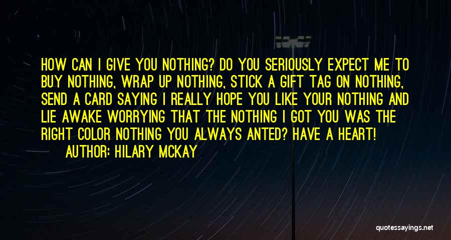 I Have Nothing To Give Quotes By Hilary McKay