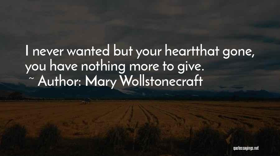 I Have Nothing To Give Quotes By Mary Wollstonecraft