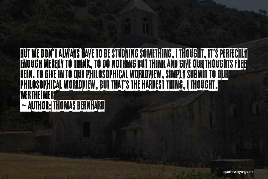 I Have Nothing To Give Quotes By Thomas Bernhard