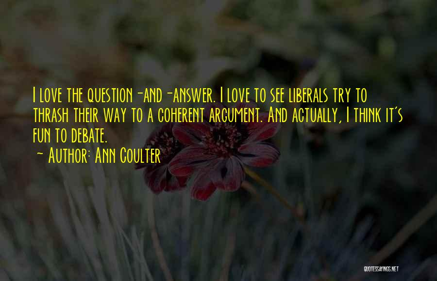 I Have So Much Fun With You Quotes By Ann Coulter