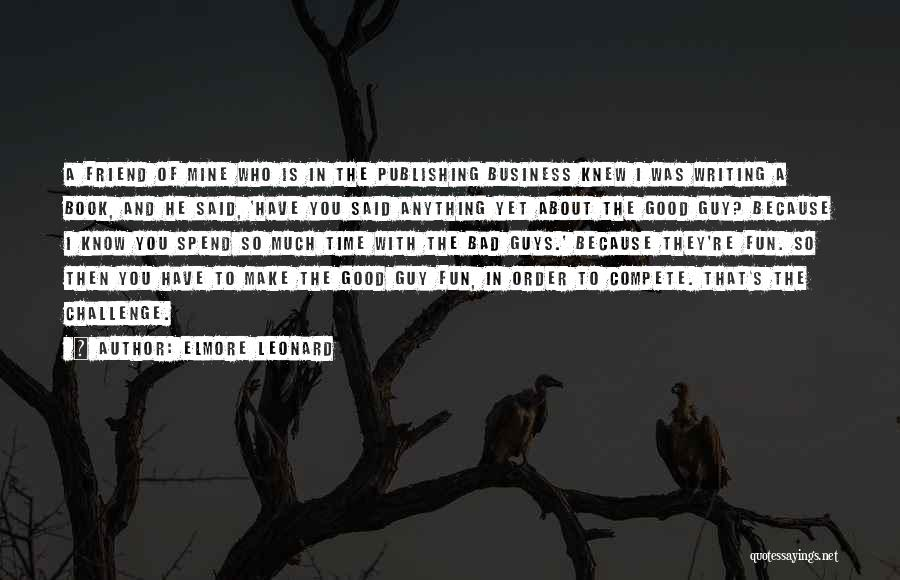 I Have So Much Fun With You Quotes By Elmore Leonard