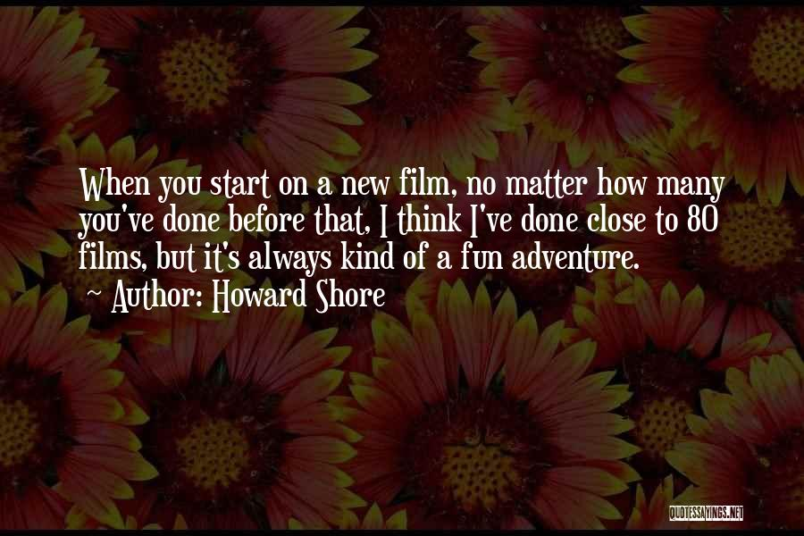 I Have So Much Fun With You Quotes By Howard Shore