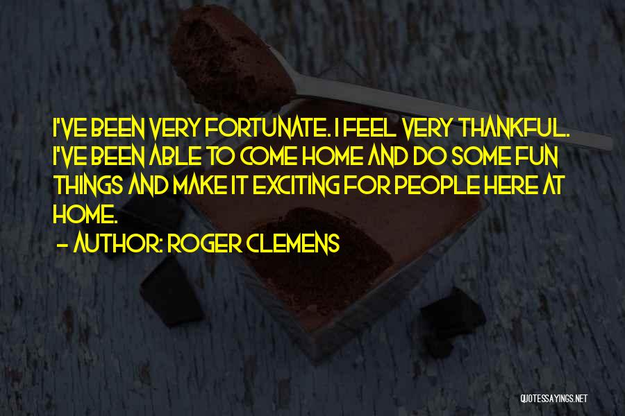 I Have So Much Fun With You Quotes By Roger Clemens