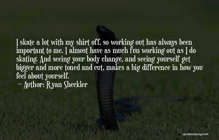 I Have So Much Fun With You Quotes By Ryan Sheckler