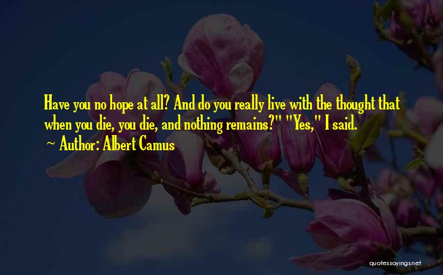 I Hope I Die Soon Quotes By Albert Camus
