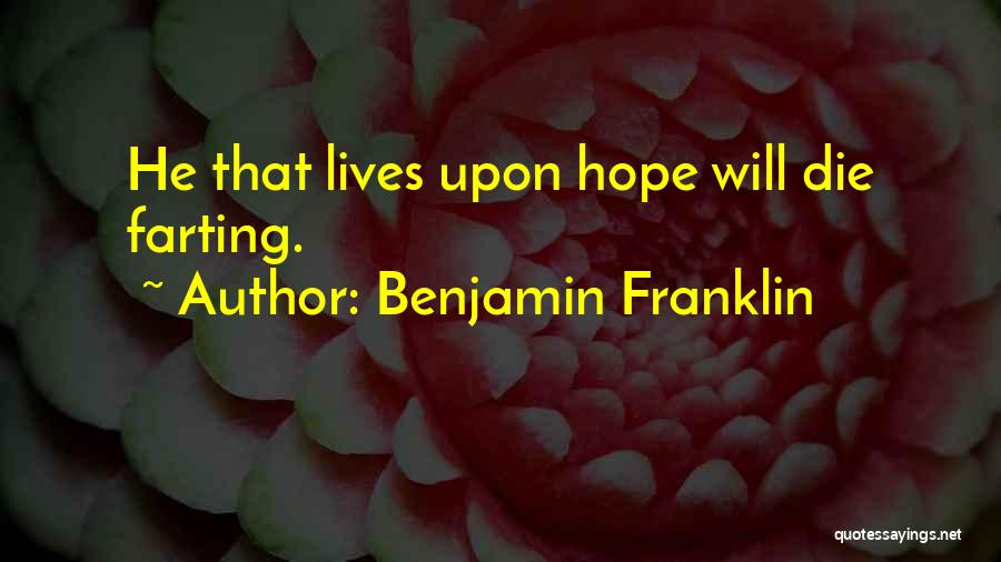 I Hope I Die Soon Quotes By Benjamin Franklin