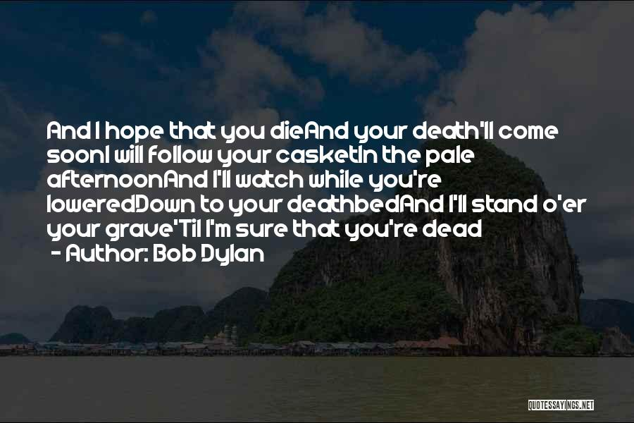 I Hope I Die Soon Quotes By Bob Dylan