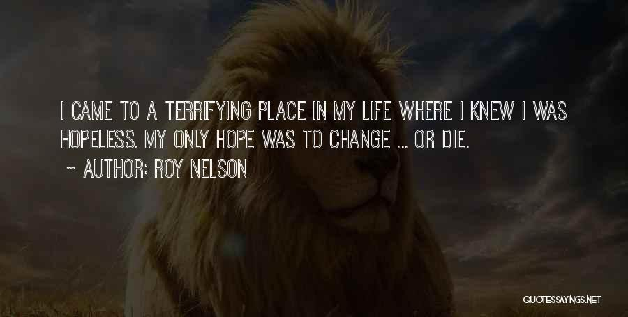 I Hope I Die Soon Quotes By Roy Nelson