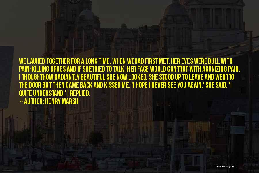 I Hope I Never See You Again Quotes By Henry Marsh