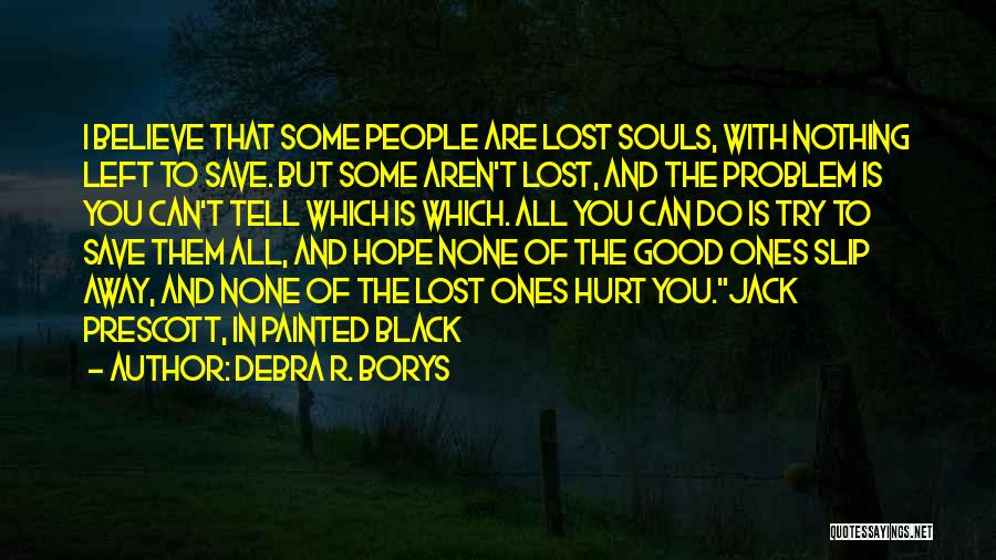 I Hope You Get Hurt Quotes By Debra R. Borys