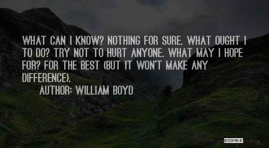 I Hope You Get Hurt Quotes By William Boyd