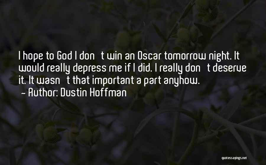 I Hope You Get What You Deserve Quotes By Dustin Hoffman