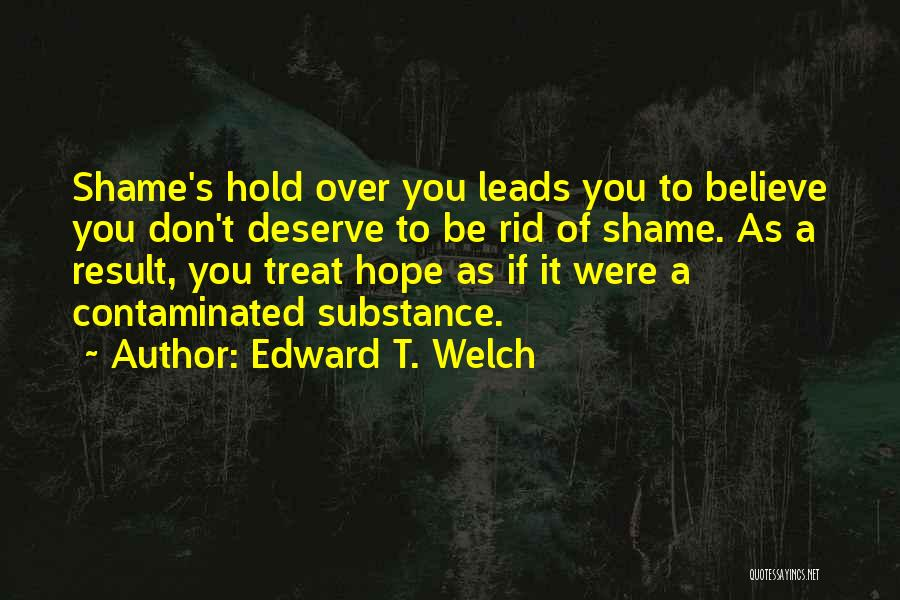 I Hope You Get What You Deserve Quotes By Edward T. Welch