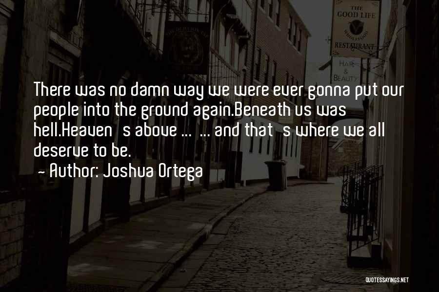 I Hope You Get What You Deserve Quotes By Joshua Ortega
