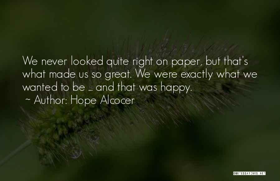 I Hope Your Happy Now Quotes By Hope Alcocer