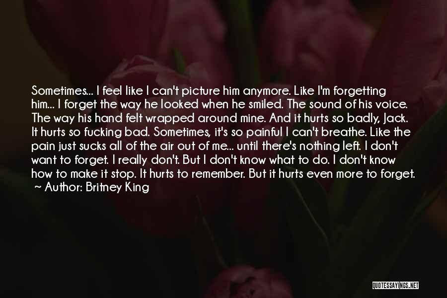 I Just Don't Know What To Do Anymore Quotes By Britney King