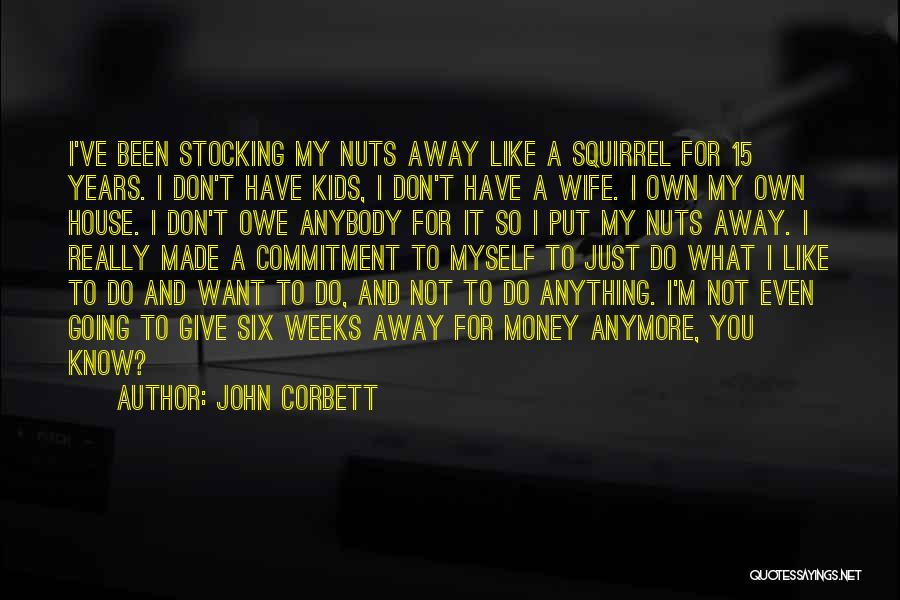 I Just Don't Know What To Do Anymore Quotes By John Corbett