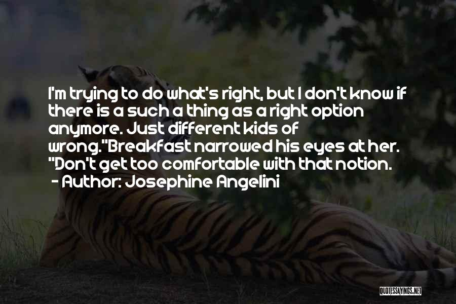 I Just Don't Know What To Do Anymore Quotes By Josephine Angelini