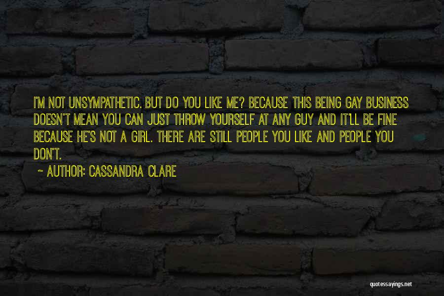 I Just Don't Like You Quotes By Cassandra Clare