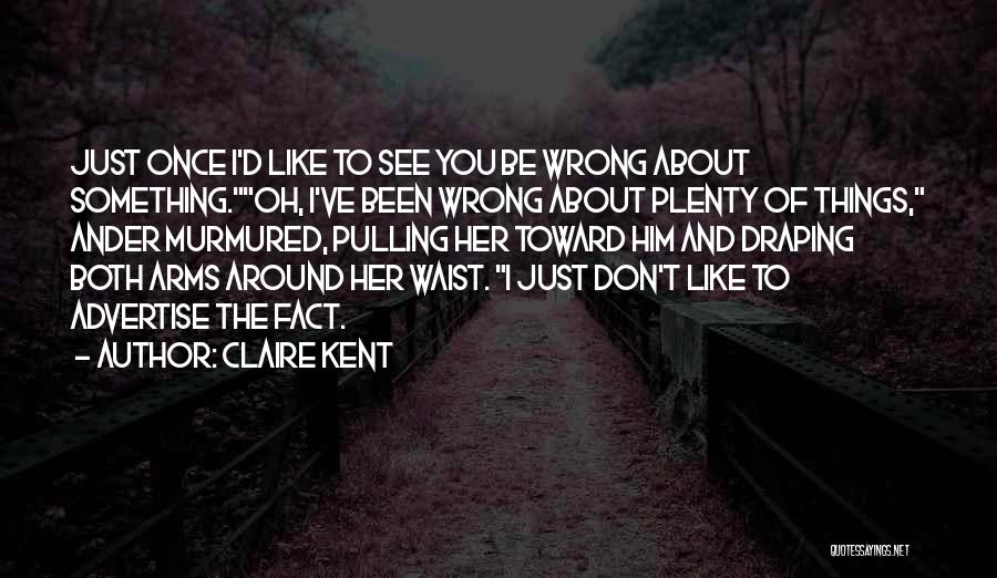 I Just Don't Like You Quotes By Claire Kent