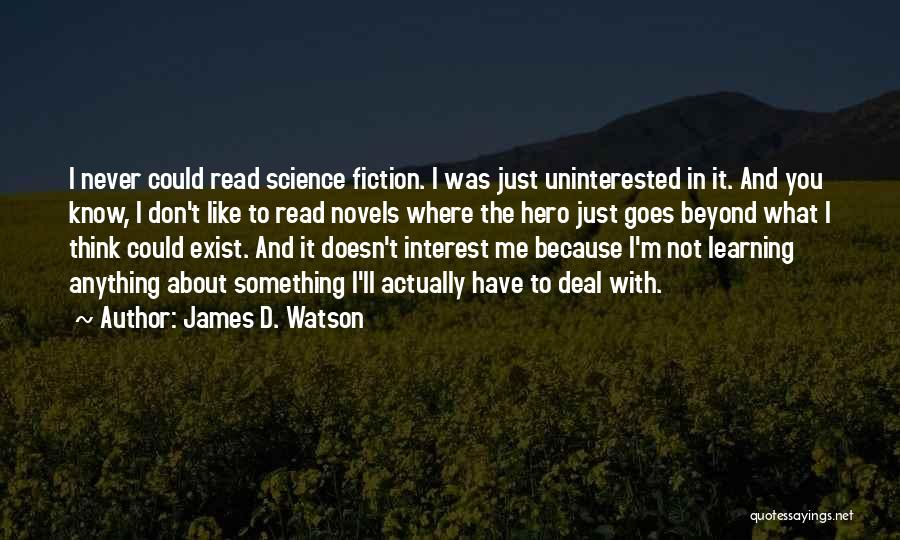I Just Don't Like You Quotes By James D. Watson