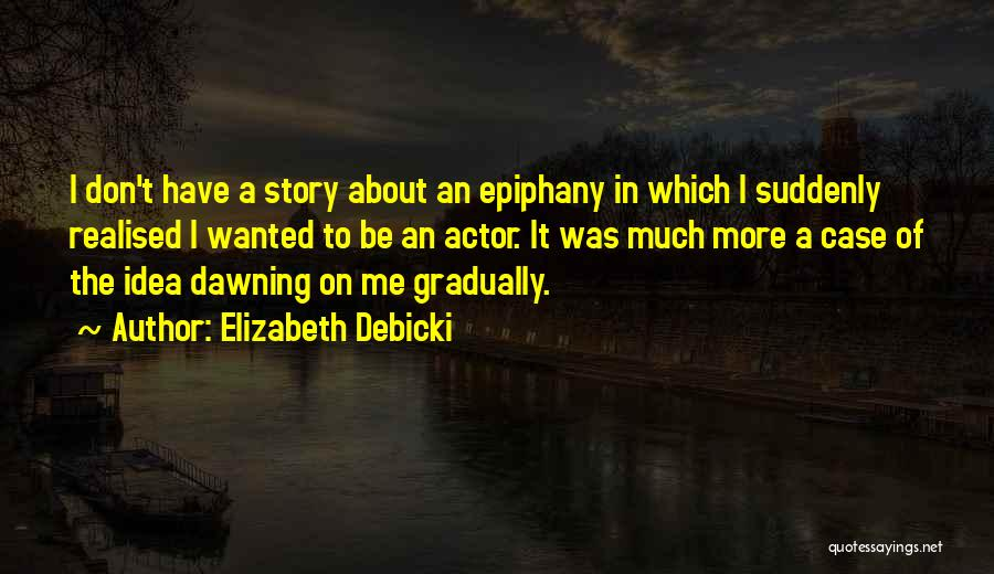 I Just Had An Epiphany Quotes By Elizabeth Debicki