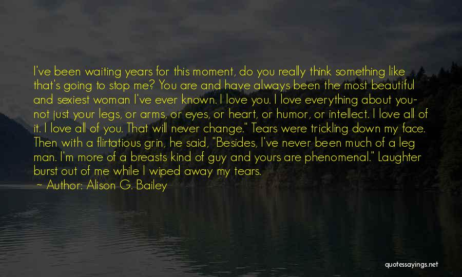 I Just Love Everything About You Quotes By Alison G. Bailey