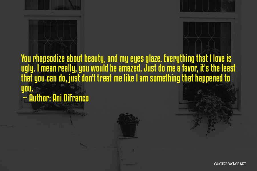 I Just Love Everything About You Quotes By Ani DiFranco