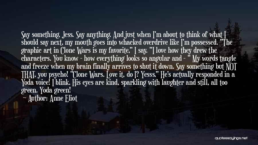 I Just Love Everything About You Quotes By Anne Eliot