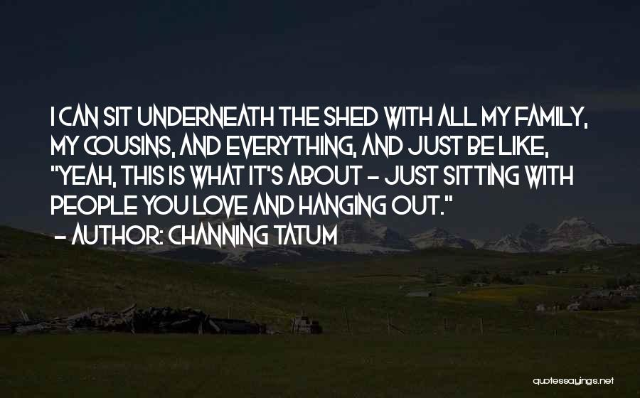 I Just Love Everything About You Quotes By Channing Tatum