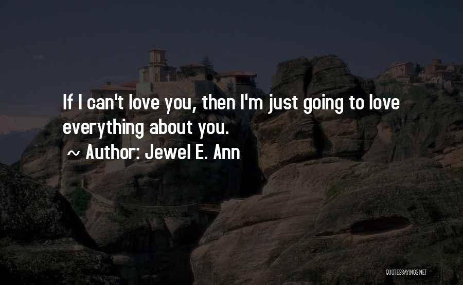 I Just Love Everything About You Quotes By Jewel E. Ann