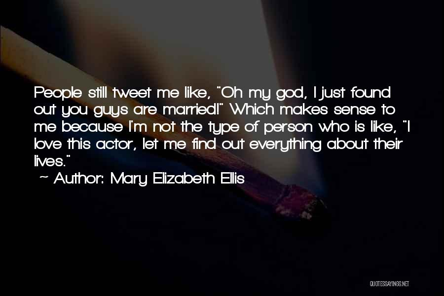 I Just Love Everything About You Quotes By Mary Elizabeth Ellis