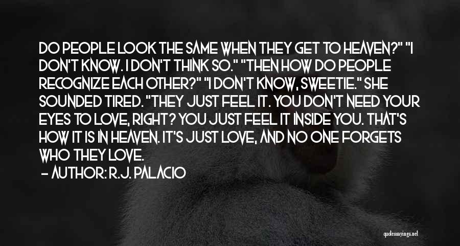 I Just Love You Quotes By R.J. Palacio