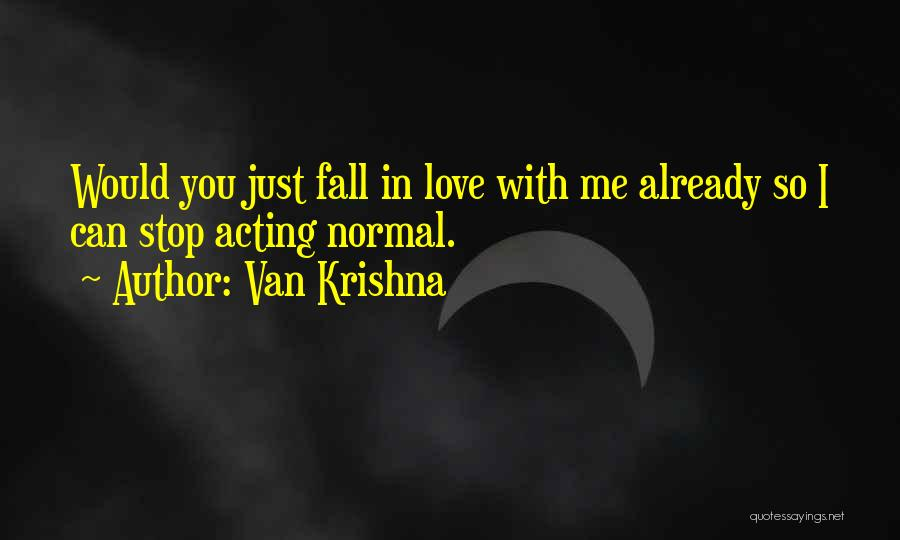 I Just Love You Quotes By Van Krishna