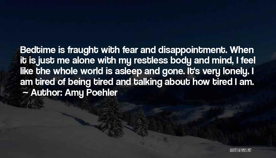 I Just Tired Quotes By Amy Poehler