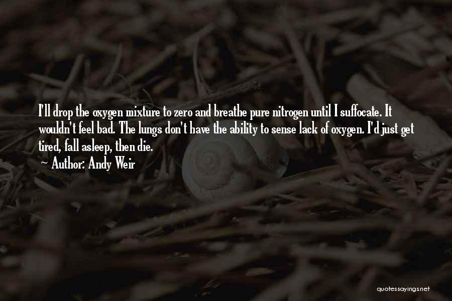 I Just Tired Quotes By Andy Weir