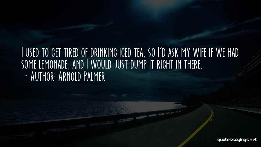 I Just Tired Quotes By Arnold Palmer