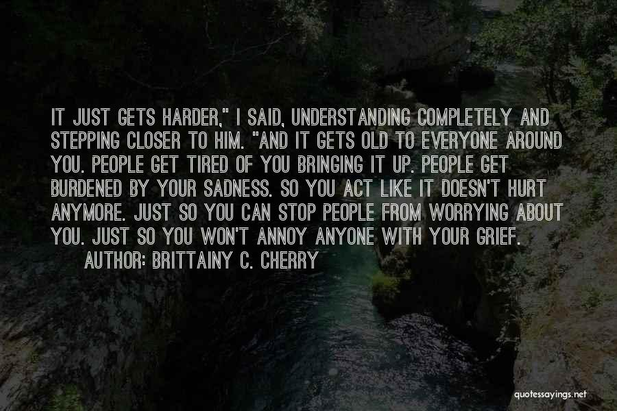 I Just Tired Quotes By Brittainy C. Cherry