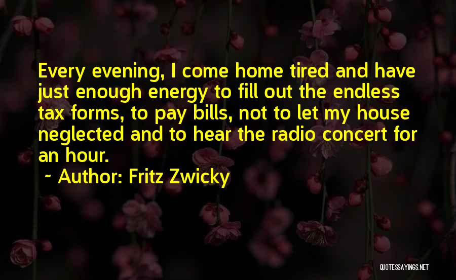 I Just Tired Quotes By Fritz Zwicky