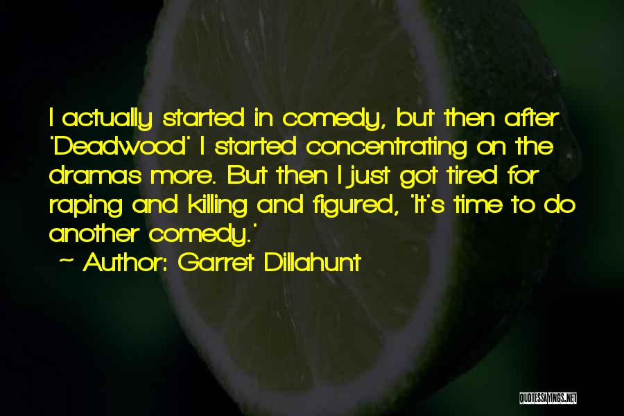I Just Tired Quotes By Garret Dillahunt
