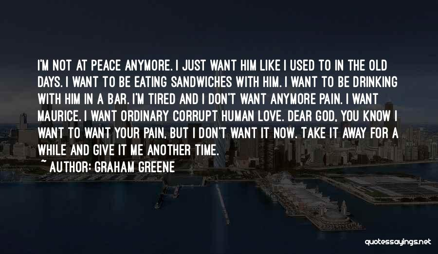 I Just Tired Quotes By Graham Greene