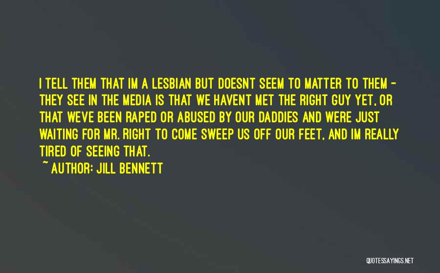 I Just Tired Quotes By Jill Bennett