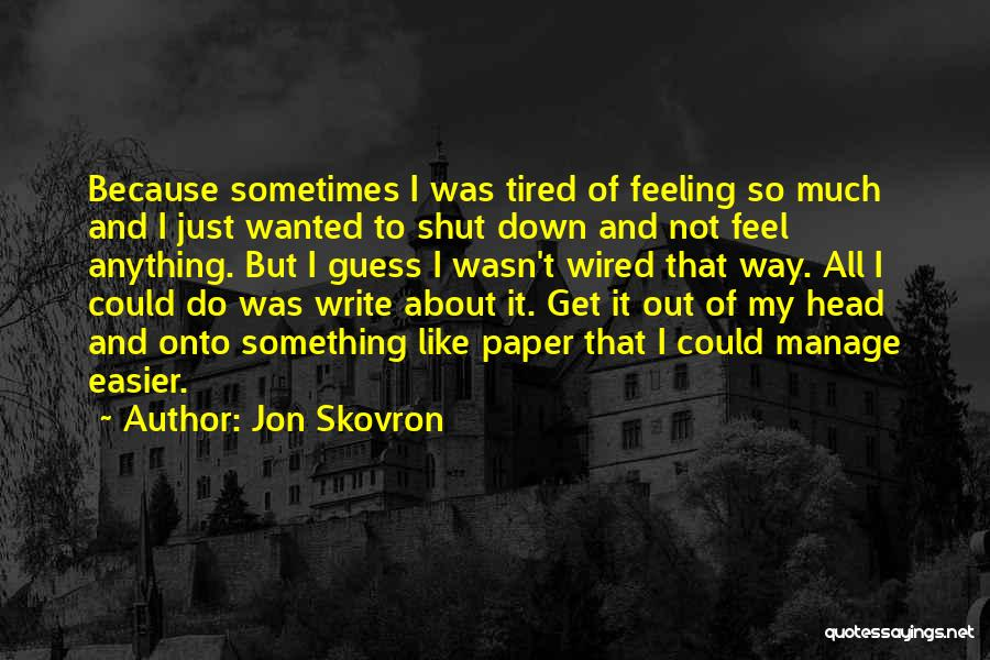 I Just Tired Quotes By Jon Skovron