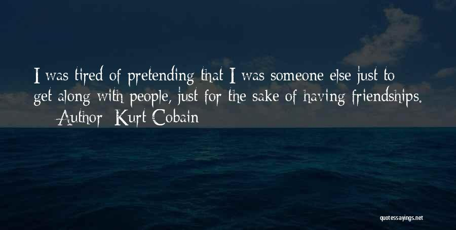 I Just Tired Quotes By Kurt Cobain