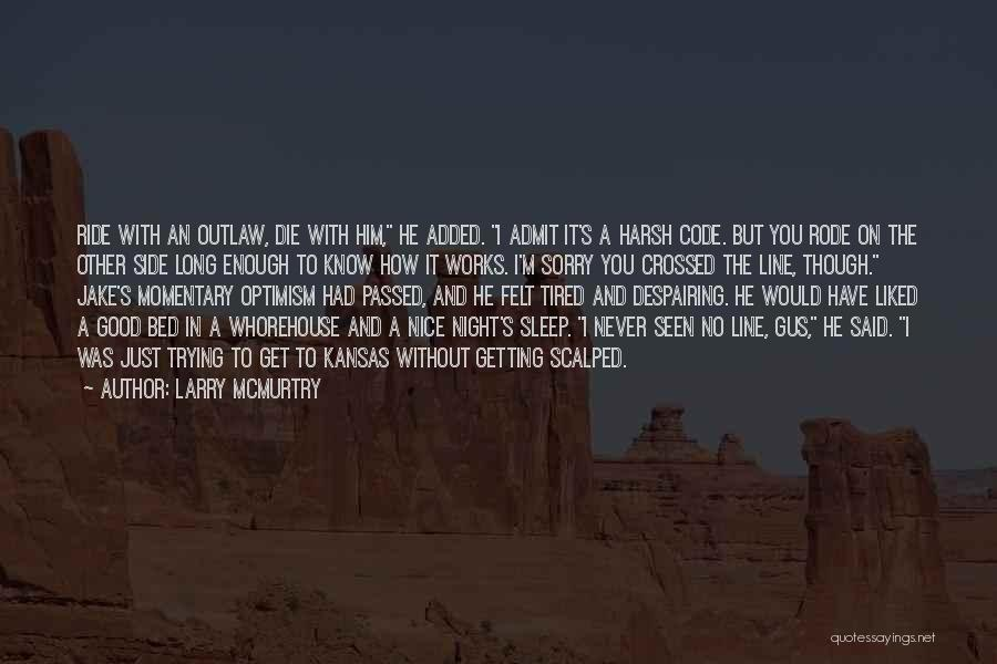 I Just Tired Quotes By Larry McMurtry