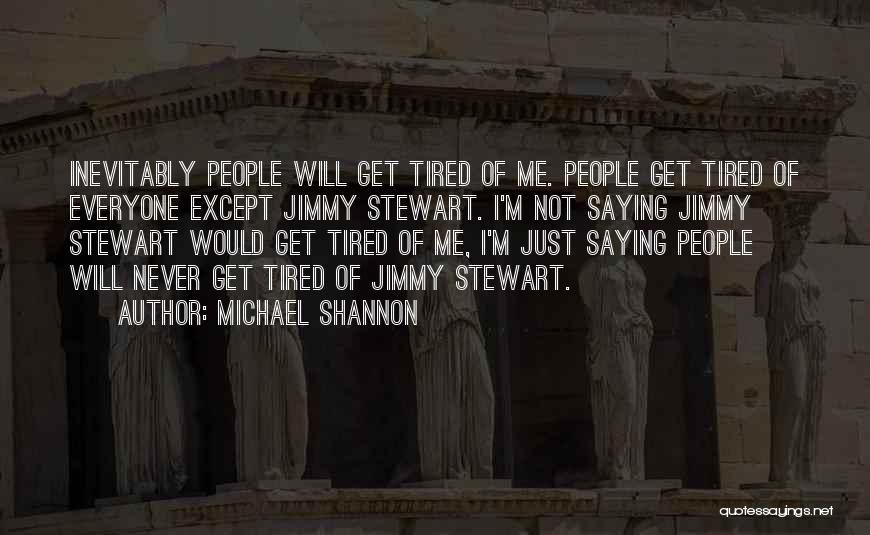 I Just Tired Quotes By Michael Shannon