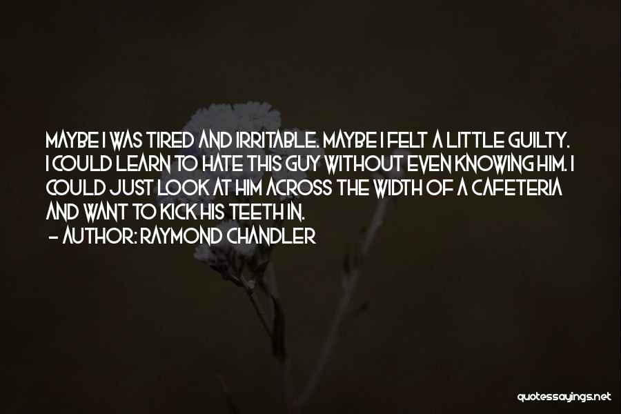 I Just Tired Quotes By Raymond Chandler
