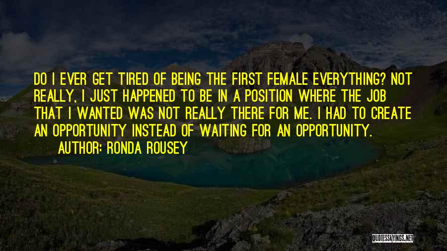 I Just Tired Quotes By Ronda Rousey