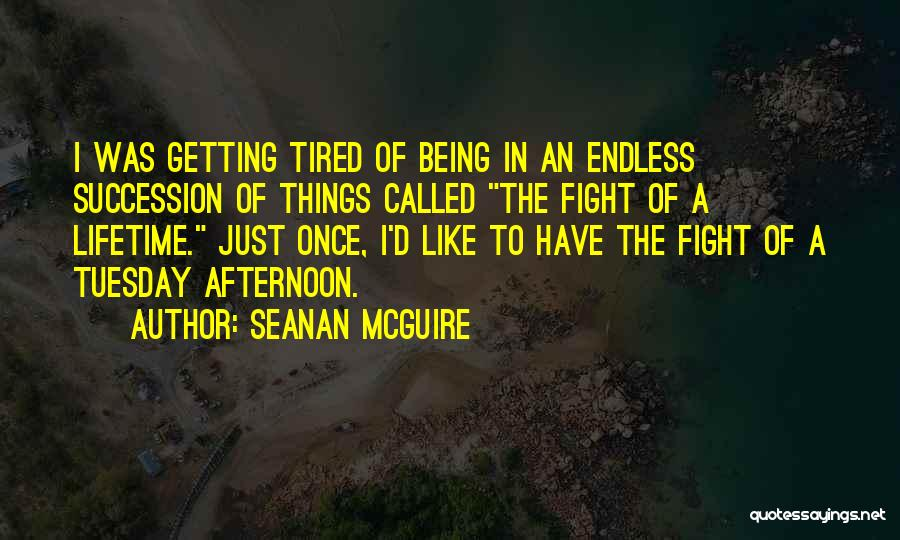 I Just Tired Quotes By Seanan McGuire